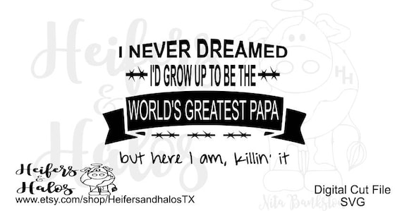 I never dreamed PAPA svg cut file for Father's Day t-shirts, yeti cups, decals. Use with cricut and silhouette. Christmas