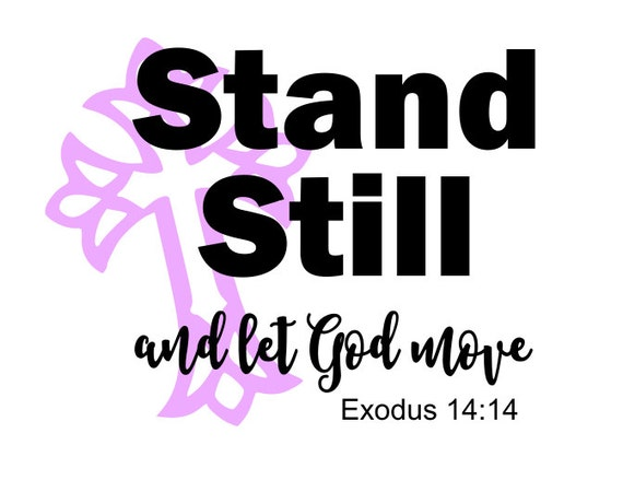 Stand Still and let God Move, svg, cross, cricut, silhouette, Exodus 14:14, digital cut file