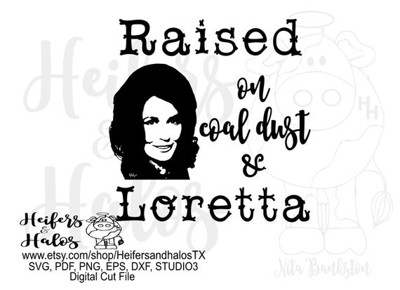 Raised on coal dust and Loretta digital cut file, svg, pdf, png, eps, dxf, studio3, cricut, silhouette, sublimation, printable