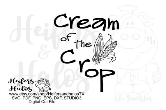 Cream of the crop digital file, printable, sublimation, cut file, cricut, silhouette, farm saying, svg, pdf, png, eps, dxf, studio3