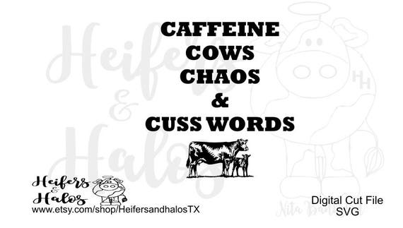 Caffeine, Cows, Chaos, and Cuss Words svg, pdf, png, eps, dxf cut files, use for t-shirts, decals, yeti cup designs with cutting machines