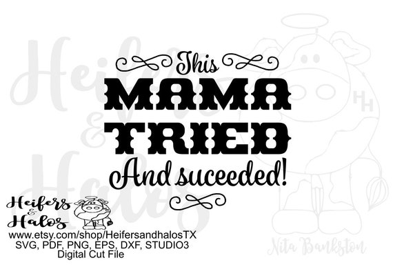 This MAMA TRIED and succeeded! Digital file, printable, sublimation, digital cut file, cricut, silhouette, svg, pdf, png, eps, dxf, mother's