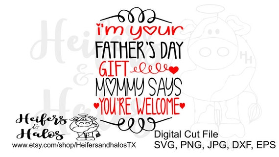 I'm your Father's Day gift, Mommy says you're welcome girly svg cut file for t-shirts, decals, and yeti cups