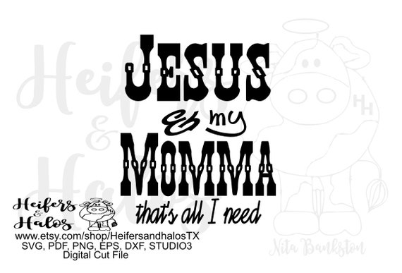 Jesus and my momma, that's all I need, original digital file, digital cut file, svg, pdf, png, eps. dxf, printable, sublimation,