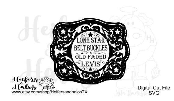 Lone Star Belt Buckles and Old Faded Levis svg cut file, ranchy & punchy, country western for cricut and silhouette, t-shirts, decals, yeti