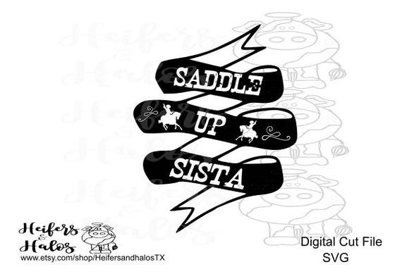Saddle up Sista svg cut file, cricut, silhouette, ranchy western svg, great for t-shirts, decals, yeti cups and more!