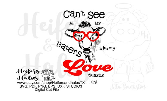 Can't see all my haters with my love glasses on cow digital file, digital cut file, printable, sublimation, svg, pdf, png, eps, dxf
