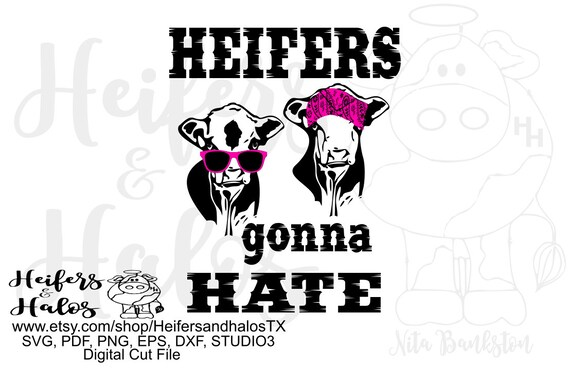 Heifers gonna hate digital file, digital cut file, printable, sublimation, svg, pdf, png, eps, dxf, cricut, silhouette, beef cow, heifer cow