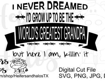 I never dreamed I'd grow up to be the world's greatest grandpa svg cut file, Father's Day t-shirt, decal design, Christmas