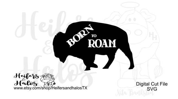 Born to Roam buffalo svg, pdf, png, eps, dxf cut file, for cricut and silhouette t-shirts, decals, yeti cups, ranchy, western, country