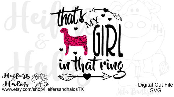 That's my girl in that ring show goat svg, pdf, png, eps, dxf CUT FILE - use on t-shirts, decals, cups, and show boxes, cricut & silhouette