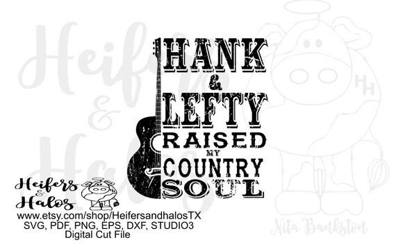Hank and Lefty raised my country soul digital file, digital cut file, printable, sublimation, svg, pdf, png, eps, dxf, studio3, studio2
