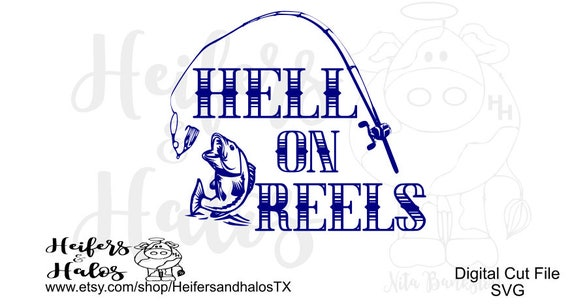 Hell on Reels fishing SVG, PDF< PNG cut file, for cricut, cameo silhouette, t-shirts, decals, yeti cups, fishing