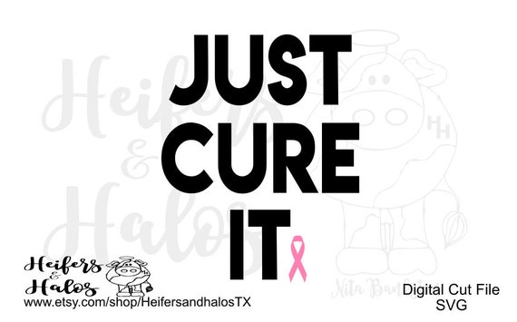 Just Cure It Breast Cancer Awareness digital file, cut file, printable, sublimation, svg, pdf, png, eps, dxf, studio3, studio2. cricut sil