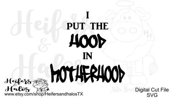 I Put the HOOD in MOTHERHOOD - Motherhood, Mom, Mother SVG for t-shirts, decals, yeti cups.  Use with cricut, and silhouette