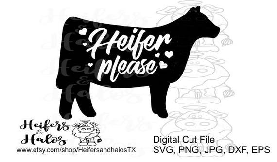 Heifer please svg - great file for t-shirts, decals, or yeti cup designs.  Use with Cricut, Silhouette, Sure cuts a lot