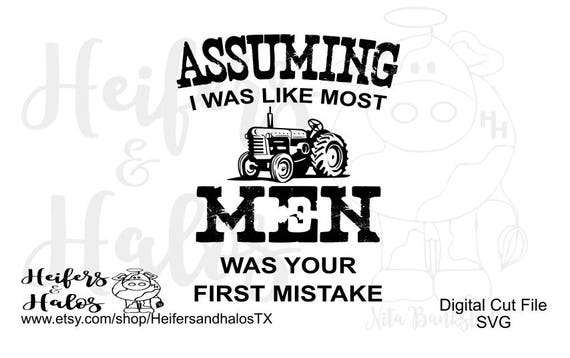 Assuming I was like most Men was your first mistake digital cut file, svg, pdf, png, eps, dxf, studio3, t-shirt, decal, cup design