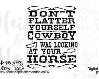Don't flatter yourself cowboy - I was looking at your horse svg, pdf, png, eps, dxf cut file, western, country, punchy, ranch tshirt, decal