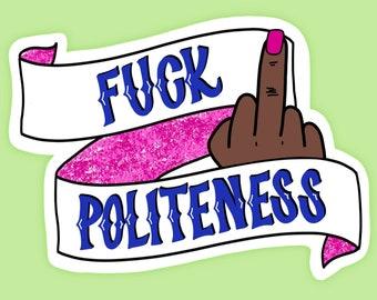 F*ck Politeness vinyl sticker- Dark Skin Tone | My Favorite Murder Podcast | SSDGM | Stay Sexy Don't Get Murdered | Fuck Politeness