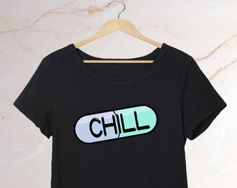 Chill Pill - Tumblr Shirt - Funny Shirt - Distressed Tee - Tumblr Style - Pastel Goth - Internet Princess - Sarcastic Shirt - Funny Sayings