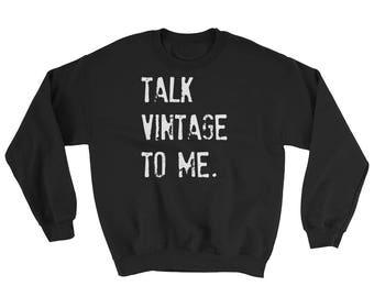 Talk Vintage To Me Sweat Shirt   White Lettering on Black Sweatshirt  Junker   Junk   Thrift