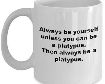 Be A Platypus Funny Platypus Lover Coffee Mug