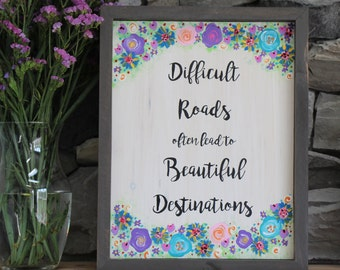 Difficult Roads Often Lead To Beautiful Destinations | Custom Wood Sign | Home Decor | Room Artwork | Inspiring Signs | Handmade Wall Sign