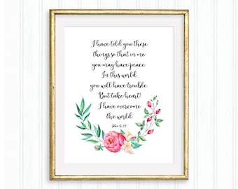 In this world you will have trouble. But take heart! I have overcome the world. John 16:33, Printable Wall Art, Bible verse, Scripture quote