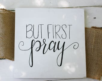 But First Pray Hand Lettered Wood Sign - Farmhouse Decor - Rustic Decor - Faith Based Decor