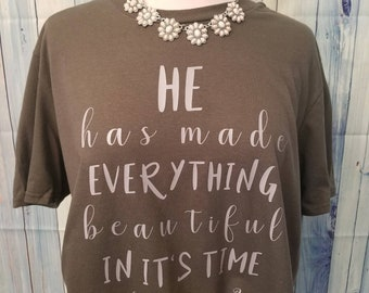 He Has Made Everything Beautiful In Its Time Ecclesiastes 3:11 Shirt