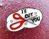 I'll Cut You pin