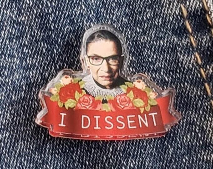 """RBG Ruth Bader Ginsburg """"I Dissent"""" Acrylic Pin"""