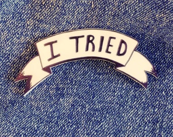 I Tried button - loser - honorable mention - A for effort - funny pin