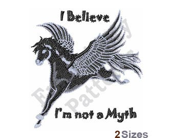 I Believe Im Not A Myth - Machine Embroidery Design - 2 Sizes, Pegasus, Winged, Fantasy, Fictional Character, Horse, Mammal, Animal, Sayings