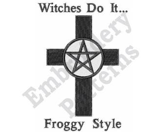 Witches Do It...Froggy Style - Machine Embroidery Design - 4 X 4 Hoop, Pentagram, Wiccan, Pagan, Cross, Halloween, Sayings