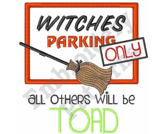Witches Parking Only All Others Will Be Toad - Machine Embroidery Design - 4 X 4 Hoop, Halloween, Sayings, Humorous, Broom