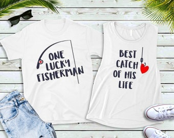 c0963c5182 Couples Shirts, One Lucky Fisherman and Best Catch of His Life