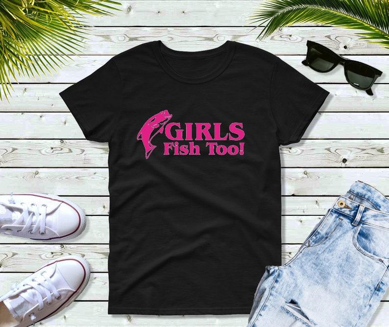 Fisherman Shirt Women Fishing Gifts Girls Fish Too image 0