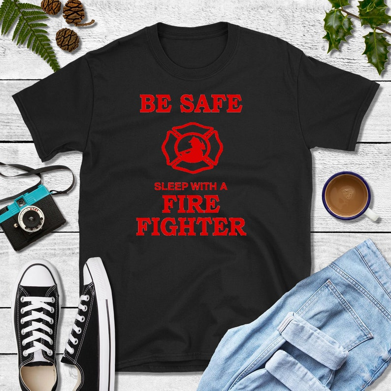 Firefighter Gift Be Safe Sleep with a Firefighter Shirt image 0