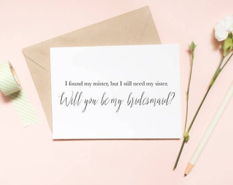 I have my mister, but I need my sister bridesmaid proposal card, wedding card, will you be my bridesmaid card  / SKU: LNBM08