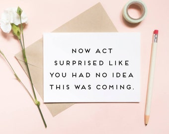 now ACT SURPRISED like you had no idea this was coming!, funny wedding card, proposal card, bridesmaid proposal card / SKU: LNBM29
