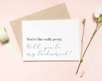 You're like really pretty. Will you be my bridesmaid?, bridesmaid proposal card, wedding card, will you be my bridesmaid card / SKU: LNBM07