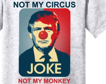 f293e7d75092 Not My Circus Not My Monkey T-Shirt, President Joke, Anti-Trump, Anti-GOP,  Not my presidet