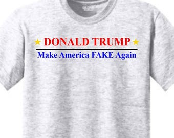 b98e372f943c Donald Trump Make America FAKE Again, Anti-Trump, Anti-GOP, Impeach Trump,  Trump Is A Joke, America First, Not Fake News