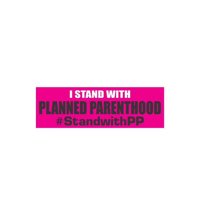 I stand with Planned Parenthood bumper sticker, political bumper stickers  and decals,political bumper sticker, planned parenthood decal