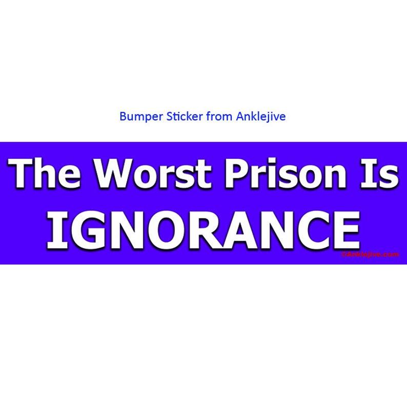 The Worst Prison Is Ignorance  Progressive Liberal UV-Coated image 0