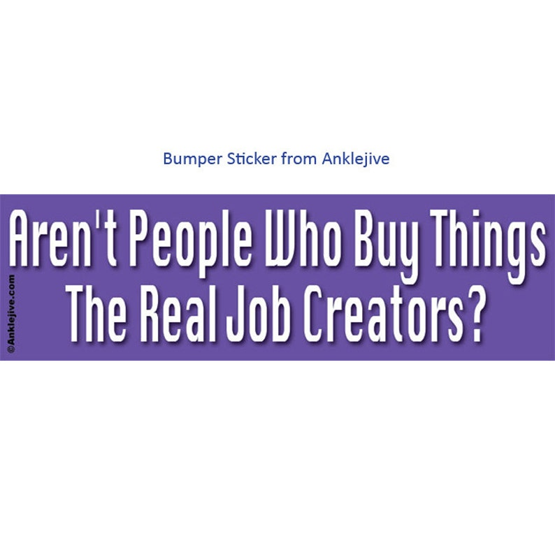 Aren't People Who Buy Things The Real Job Creators  image 0