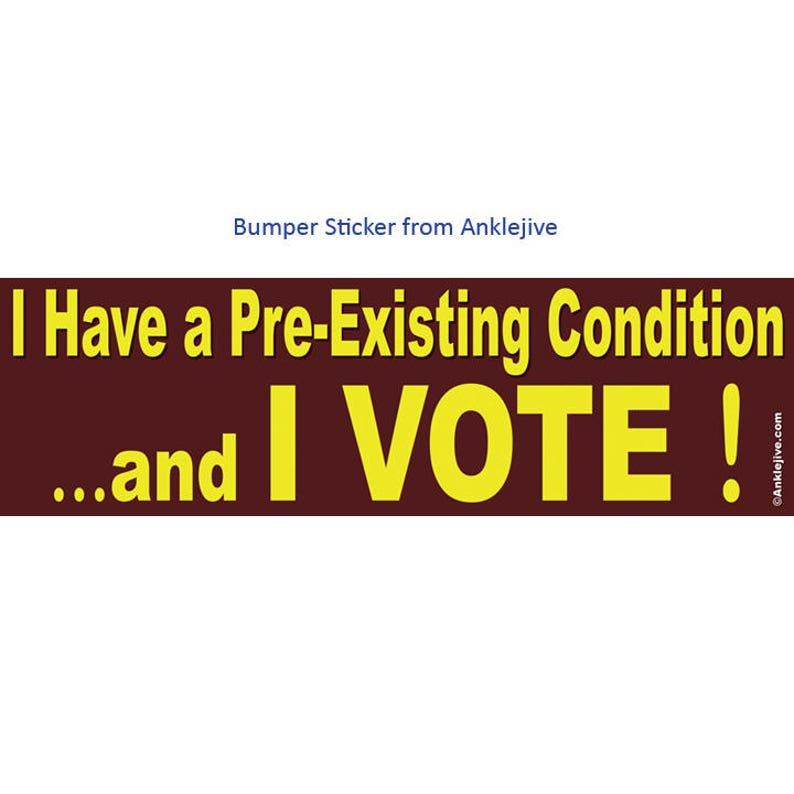 I Have a Pre-Existing Condition ...and I VOTE  Anti-GOP image 0