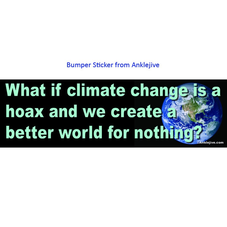 What If Climate Change Is A  Hoax And We Create A Better World image 0