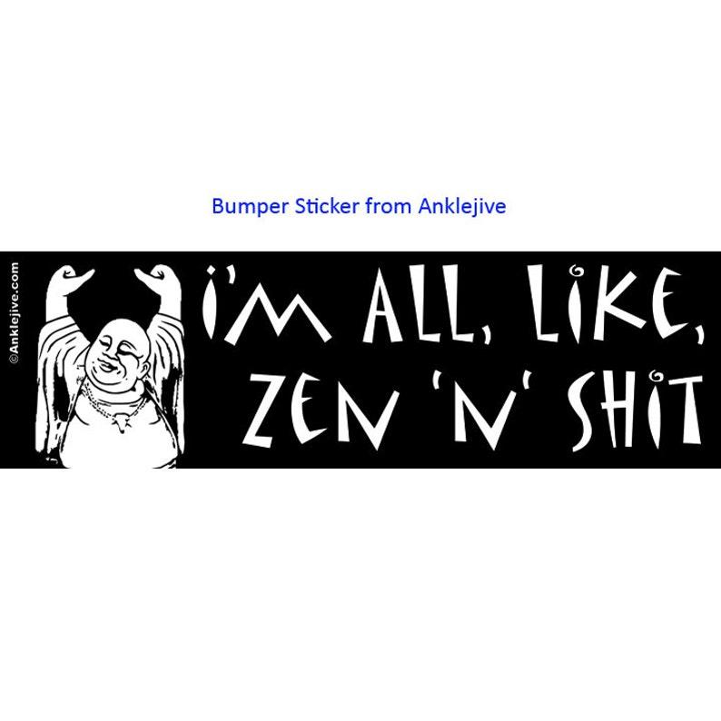 I'm All Like Zen 'n' Sht  UV-Coated image 0